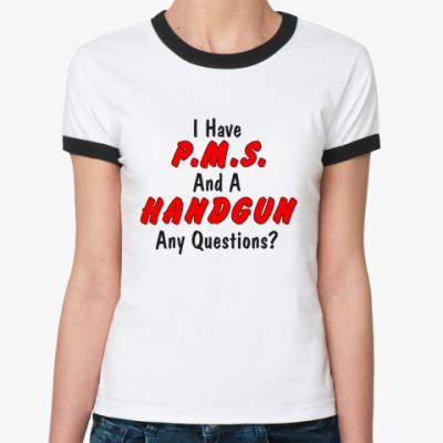 Женская футболка Ringer-T P.M.S. and HANDGUN
