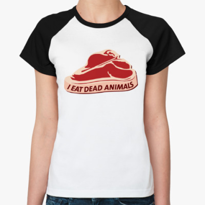 Женская футболка реглан I eat dead animals