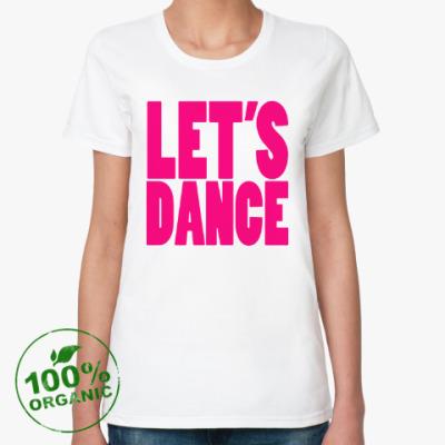 Женская футболка из органик-хлопка Let's dance