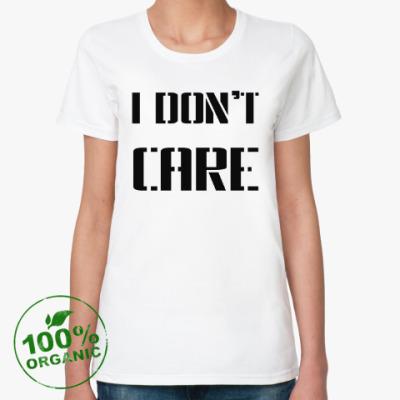 Женская футболка из органик-хлопка I Don't Care