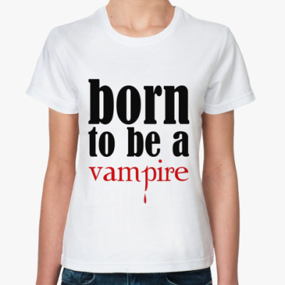 Классическая футболка Born to be a vampire
