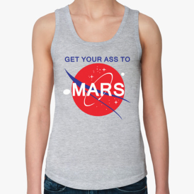 Женская майка Get your ass to Mars