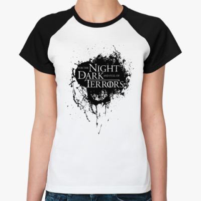 Женская футболка реглан Ибо ночь темна и полна ужасов