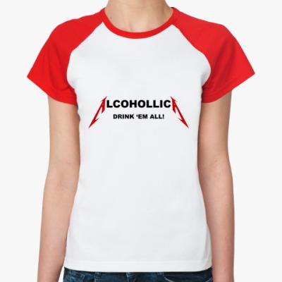 Женская футболка реглан Alcohollica