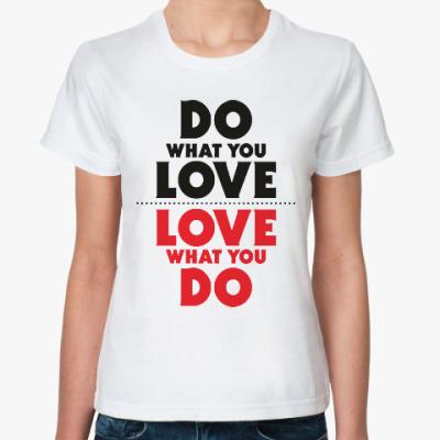 Классическая футболка Делай с любовью