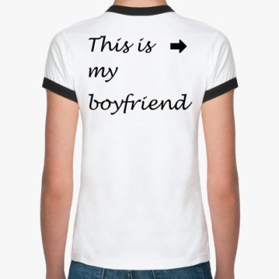 Женская футболка Ringer-T My boyfriend