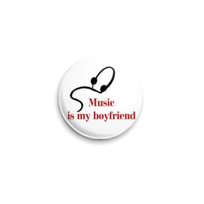 Значок 25мм Музыка- мой парень!!!)))