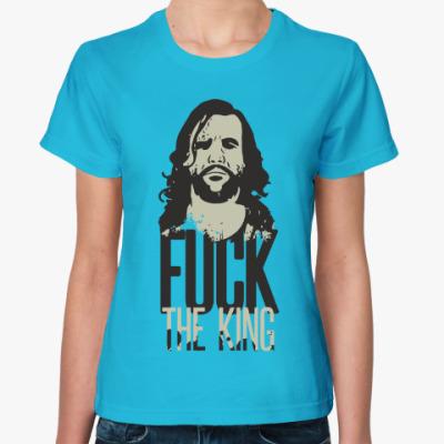 Женская футболка Fuck The King