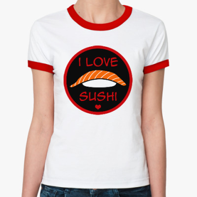 Женская футболка Ringer-T Я люблю суши