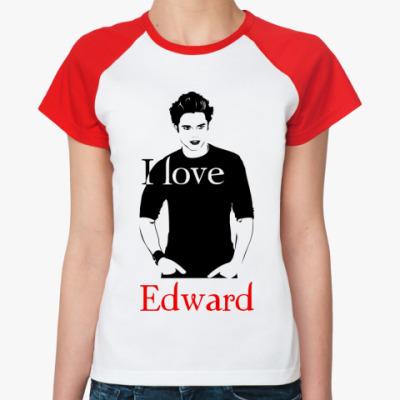 Женская футболка реглан I love Edward