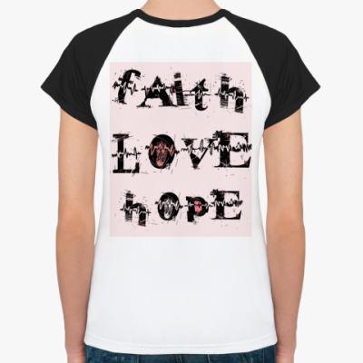 Женская футболка реглан Faith LOVE Hope