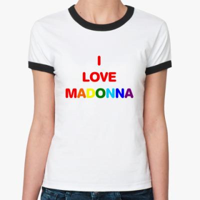 Женская футболка Ringer-T  Я люблю Мадонну