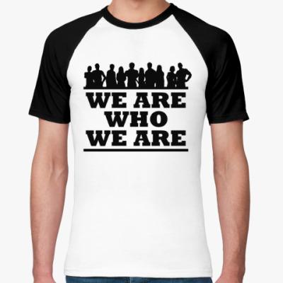 Футболка реглан WHE ARE WHO WE ARE