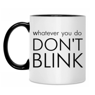 Кружка Whatever you do DON'T BLINK