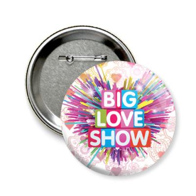 Значок 58мм BIG LOVE SHOW