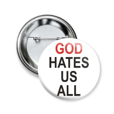 Значок 50мм Бог ненавидит нас всех