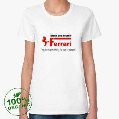 Женская футболка из органик-хлопка Мне не нужны твои Феррари!