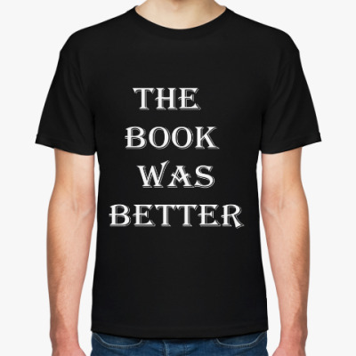 Футболка 'The book was better'