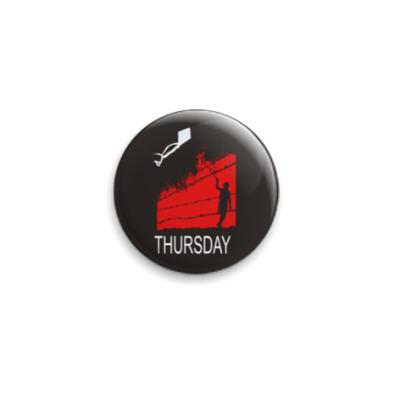 Значок 25мм Thursday