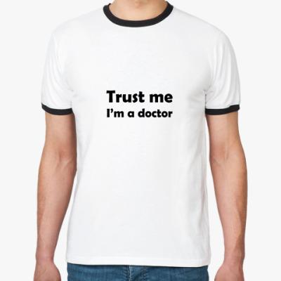 Футболка Ringer-T Trust me I'm a doctor