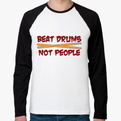 Футболка реглан с длинным рукавом Beat Drums not People