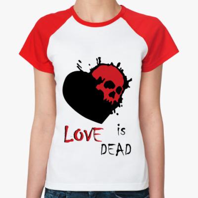 Женская футболка реглан Love is dead