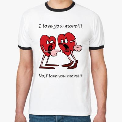 Футболка Ringer-T I love U more!