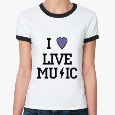 Женская футболка Ringer-T I Love Live Music