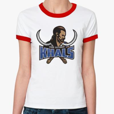 Женская футболка Ringer-T Кхал Дотрак