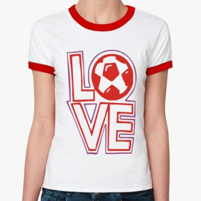 Женская футболка Ringer-T  Люблю Футбол