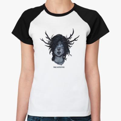 Женская футболка реглан True Detective girl. Настоящий детектив.