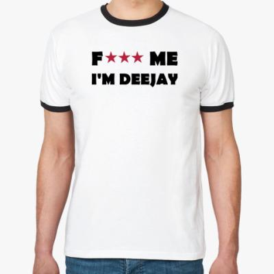 Футболка Ringer-T F*** ME I'M DEEJAY