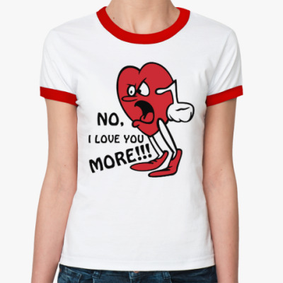 Женская футболка Ringer-T Я люблю тебя сильнее !!!