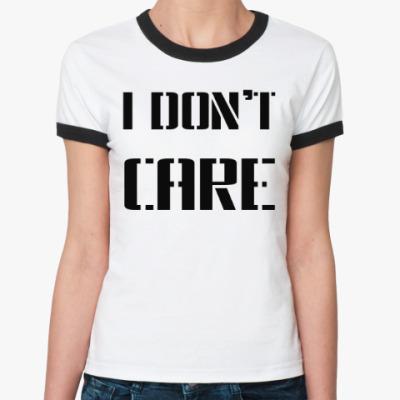 Женская футболка Ringer-T I Don't Care