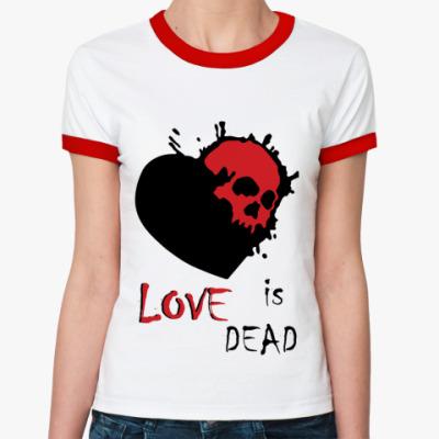 Женская футболка Ringer-T Love is dead