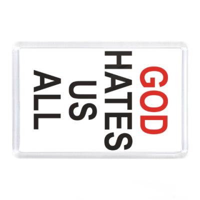 Магнит Бог ненавидит нас всех