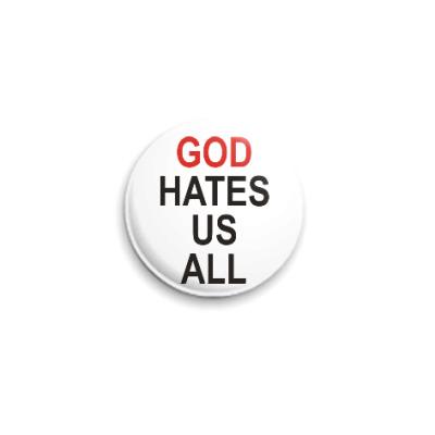 Значок 25мм Бог ненавидит нас всех
