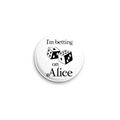 Значок 25мм I'm betting on Alice