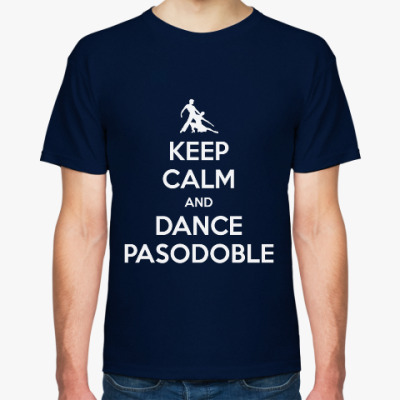 Keep Calm And Dance PasoDoble