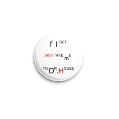 Значок 25мм Take me to Dr.House
