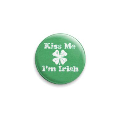 Значок 25мм  'Kiss me I'am irish'