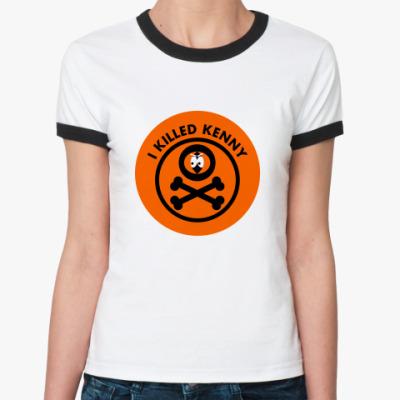 Женская футболка Ringer-T Я Убил Кенни!