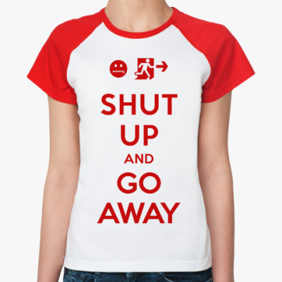 Женская футболка реглан Shut up and go away
