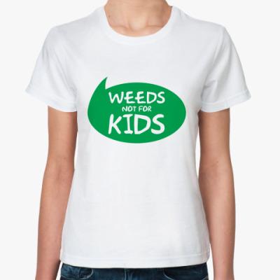 Классическая футболка Weeds not for kids