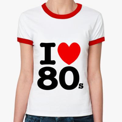 Женская футболка Ringer-T I Love You 80's