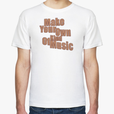 Футболка Make Your Own Kind Of ...men