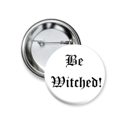 Значок 37мм Be Witched!