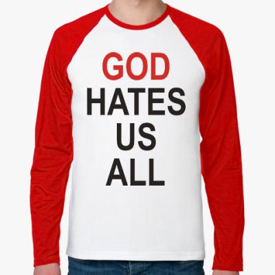 Футболка реглан с длинным рукавом Бог ненавидит нас всех