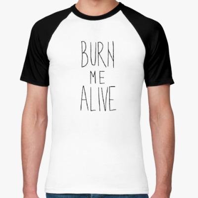 Футболка реглан Burn me alive