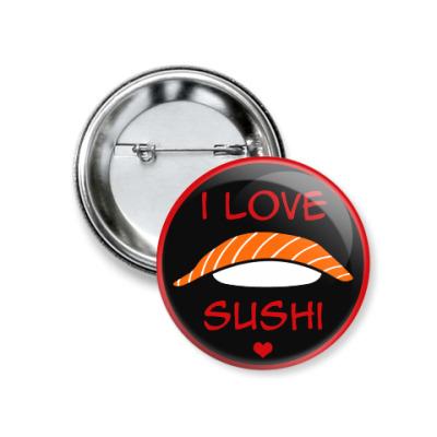 Значок 37мм Я люблю суши